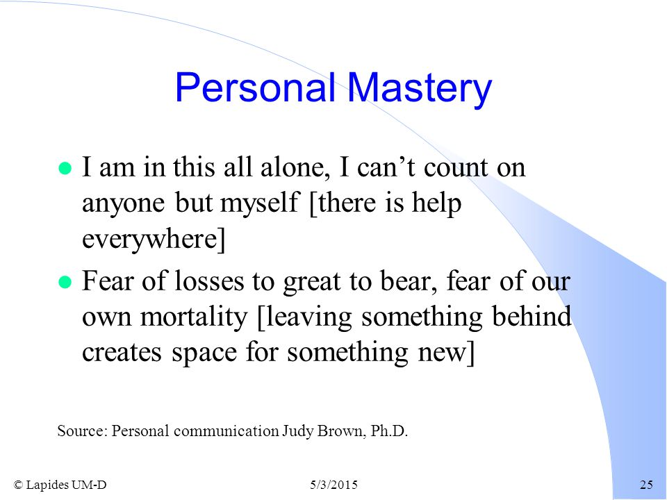 Personal Mastery I am in this all alone, I can't count on anyone but myself [there is help everywhere]
